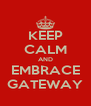 KEEP CALM AND EMBRACE GATEWAY - Personalised Poster A4 size