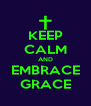 KEEP CALM AND EMBRACE GRACE - Personalised Poster A4 size