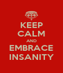KEEP CALM AND EMBRACE INSANITY - Personalised Poster A4 size