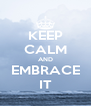 KEEP CALM AND EMBRACE IT - Personalised Poster A4 size
