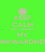 KEEP CALM AND EMBRACE MY AWKWARDNESS - Personalised Poster A4 size