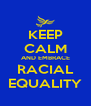 KEEP CALM AND EMBRACE RACIAL EQUALITY - Personalised Poster A4 size