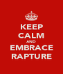 KEEP CALM AND EMBRACE RAPTURE - Personalised Poster A4 size