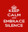 KEEP CALM AND EMBRACE SILENCE - Personalised Poster A4 size