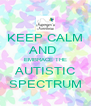 KEEP CALM AND  EMBRACE THE AUTISTIC SPECTRUM - Personalised Poster A4 size