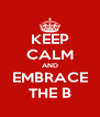 KEEP CALM AND EMBRACE THE B - Personalised Poster A4 size
