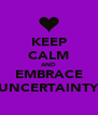 KEEP CALM AND EMBRACE UNCERTAINTY - Personalised Poster A4 size