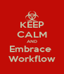 KEEP CALM AND Embrace  Workflow - Personalised Poster A4 size