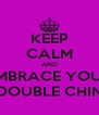 KEEP CALM AND EMBRACE YOUR DOUBLE CHIN - Personalised Poster A4 size