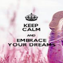 KEEP CALM AND EMBRACE YOUR DREAMS - Personalised Poster A4 size