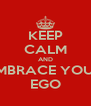 KEEP CALM AND EMBRACE YOUR EGO - Personalised Poster A4 size