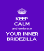 KEEP CALM and embrace YOUR INNER BRIDEZILLA - Personalised Poster A4 size