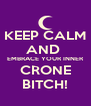 KEEP CALM AND  EMBRACE YOUR INNER CRONE BITCH! - Personalised Poster A4 size