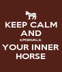 KEEP CALM AND EMBRACE YOUR INNER HORSE - Personalised Poster A4 size