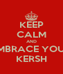 KEEP CALM AND EMBRACE YOUR KERSH - Personalised Poster A4 size