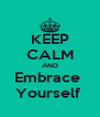KEEP CALM AND Embrace  Yourself  - Personalised Poster A4 size