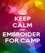 KEEP CALM AND EMBROIDER  FOR CAMP - Personalised Poster A4 size