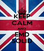 KEEP CALM AND EMD SOLID - Personalised Poster A4 size