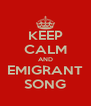 KEEP CALM AND EMIGRANT SONG - Personalised Poster A4 size