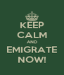 KEEP CALM AND EMIGRATE NOW! - Personalised Poster A4 size