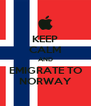 KEEP CALM AND EMIGRATE TO NORWAY - Personalised Poster A4 size