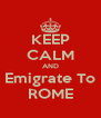 KEEP CALM AND Emigrate To ROME - Personalised Poster A4 size