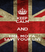 KEEP CALM AND EMIL MOYA SAVE YOUR LIVE - Personalised Poster A4 size