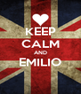 KEEP CALM AND EMILIO  - Personalised Poster A4 size