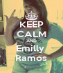 KEEP CALM AND Emilly  Ramos - Personalised Poster A4 size