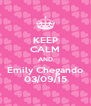 KEEP CALM AND Emily Chegando 03/09/15 - Personalised Poster A4 size