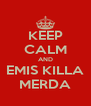 KEEP CALM AND EMIS KILLA MERDA - Personalised Poster A4 size