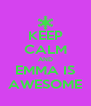 KEEP CALM AND EMMA IS AWESOME - Personalised Poster A4 size