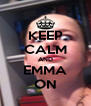 KEEP CALM AND EMMA ON - Personalised Poster A4 size