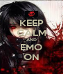 KEEP CALM AND EMO ON - Personalised Poster A4 size