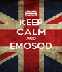 KEEP CALM AND EMOSOD  - Personalised Poster A4 size