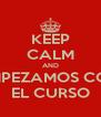 KEEP CALM AND EMPEZAMOS CON EL CURSO - Personalised Poster A4 size