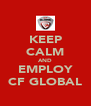 KEEP CALM AND EMPLOY CF GLOBAL - Personalised Poster A4 size