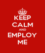 KEEP CALM AND EMPLOY ME - Personalised Poster A4 size