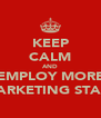KEEP CALM AND EMPLOY MORE MARKETING STAFF - Personalised Poster A4 size