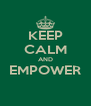 KEEP CALM AND EMPOWER  - Personalised Poster A4 size