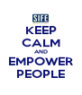 KEEP CALM AND EMPOWER PEOPLE - Personalised Poster A4 size