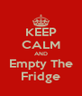 KEEP CALM AND Empty The Fridge - Personalised Poster A4 size
