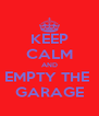 KEEP CALM AND EMPTY THE  GARAGE - Personalised Poster A4 size