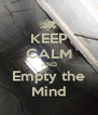 KEEP CALM AND Empty the Mind - Personalised Poster A4 size