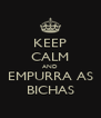 KEEP CALM AND EMPURRA AS BICHAS - Personalised Poster A4 size