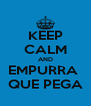 KEEP CALM AND EMPURRA  QUE PEGA - Personalised Poster A4 size