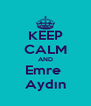 KEEP CALM AND Emre  Aydın - Personalised Poster A4 size