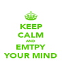 KEEP CALM AND EMTPY YOUR MIND - Personalised Poster A4 size