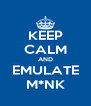 KEEP CALM AND EMULATE M*NK - Personalised Poster A4 size