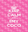 KEEP CALM AND EMY COCO - Personalised Poster A4 size